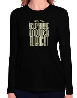 Help Me To Make Another Albright Long Sleeve T-Shirt-Womens
