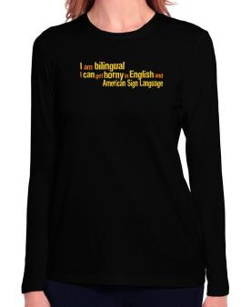 I Am Bilingual, I Can Get Horny In English And American Sign Language Long Sleeve T-Shirt-Womens