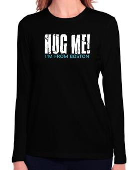 Hug Me, Im From Boston Long Sleeve T-Shirt-Womens