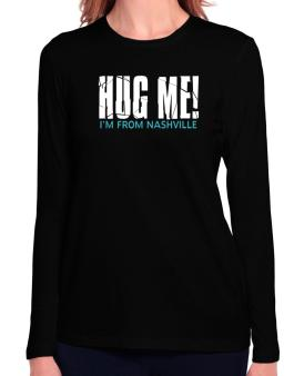 Hug Me, Im From Nashville Long Sleeve T-Shirt-Womens