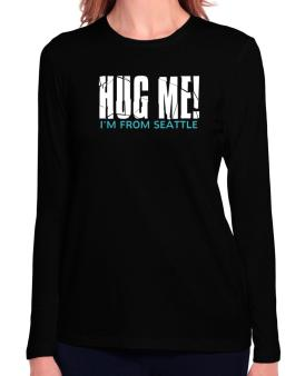 Hug Me, Im From Seattle Long Sleeve T-Shirt-Womens