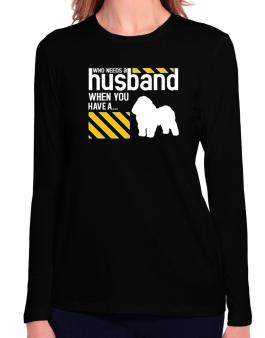 Who Needs A Husband When You Have A ... Bolognese Long Sleeve T-Shirt-Womens