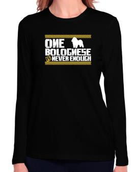 One Bolognese Is Never Enough ! Long Sleeve T-Shirt-Womens