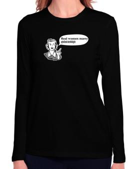 Real Women Marry Agricultural Microbiologists Long Sleeve T-Shirt-Womens
