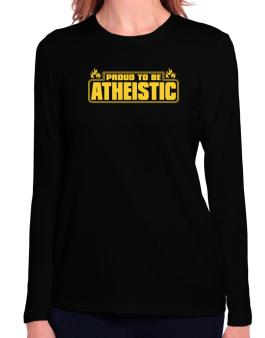 Proud To Be Atheistic Long Sleeve T-Shirt-Womens