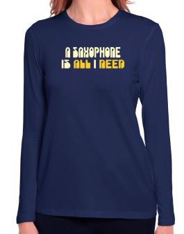 A Saxophone Is All I Need Long Sleeve T-Shirt-Womens
