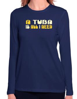 A Tuba Is All I Need Long Sleeve T-Shirt-Womens