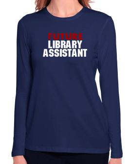 Future Library Assistant Long Sleeve T-Shirt-Womens