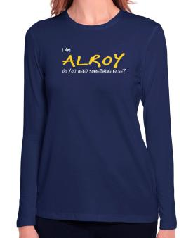 I Am Alroy Do You Need Something Else? Long Sleeve T-Shirt-Womens