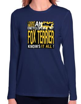 ... My Fox Terrier Knows It All !!! Long Sleeve T-Shirt-Womens