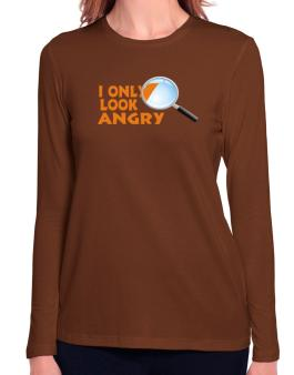 I Only Look Angry Long Sleeve T-Shirt-Womens