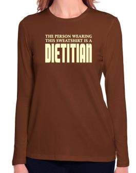 The Person Wearing This Sweatshirt Is A Dietitian Long Sleeve T-Shirt-Womens