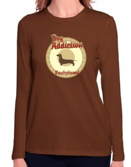 Dog Addiction : Dachshund Long Sleeve T-Shirt-Womens