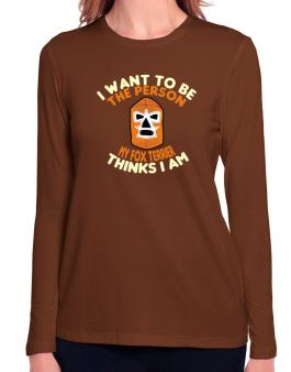 I Want To Be The Person My Dog Thinks I Am Long Sleeve T-Shirt-Womens