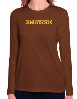 Dont Hate Me Because Im Amorous Long Sleeve T-Shirt-Womens