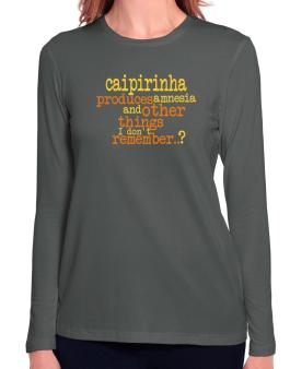 Caipirinha Produces Amnesia And Other Things I Dont Remember ..? Long Sleeve T-Shirt-Womens