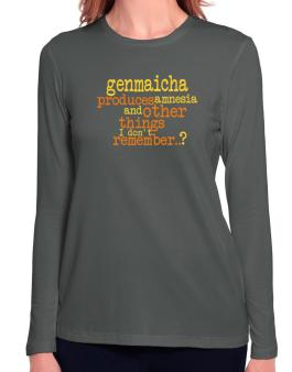 Genmaicha Produces Amnesia And Other Things I Dont Remember ..? Long Sleeve T-Shirt-Womens