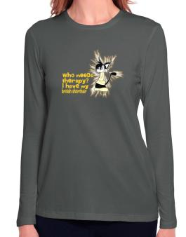 Who Needs Therapy? I Have My British Shorthair Long Sleeve T-Shirt-Womens