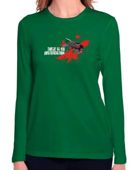 There Is No Justification Long Sleeve T-Shirt-Womens