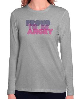 Proud To Be Angry Long Sleeve T-Shirt-Womens
