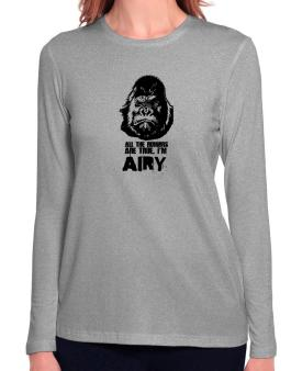 All The Rumors Are True , Im Airy Long Sleeve T-Shirt-Womens