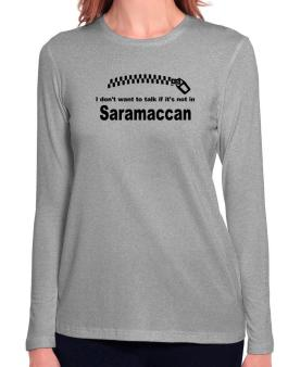 I Dont Want To Talk If It Is Not In Saramaccan Long Sleeve T-Shirt-Womens