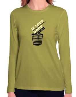 If Soup Hinders Your Studies, Drop Them Long Sleeve T-Shirt-Womens