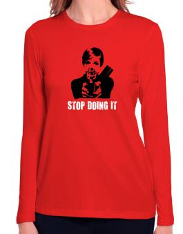 Stop Doing It Long Sleeve T-Shirt-Womens