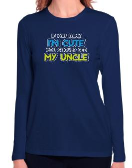 You should see my uncle Long Sleeve T-Shirt-Womens