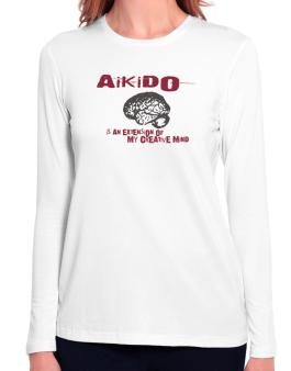 Aikido Is An Extension Of My Creative Mind Long Sleeve T-Shirt-Womens