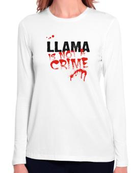 Being A ... Llama Is Not A Crime Long Sleeve T-Shirt-Womens