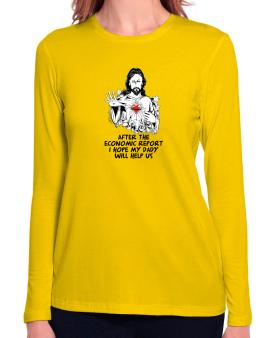After The Economic Report I Hope My Daddy Will Help Us - Jesus Long Sleeve T-Shirt-Womens