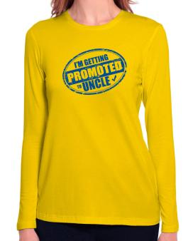 Im getting promoted to Uncle Long Sleeve T-Shirt-Womens