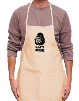 All The Rumors Are True , Im Handsome Apron