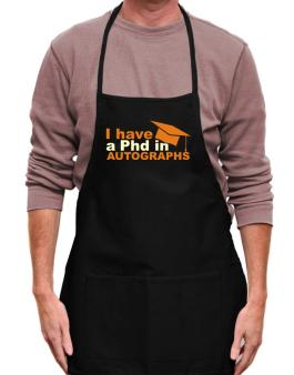 I Have A Phd In Autographs Apron