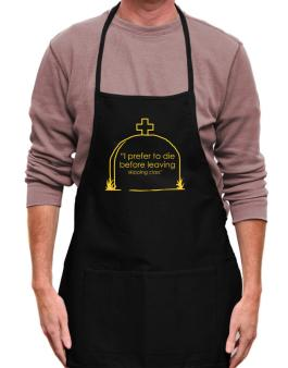 I Prefer To Die Before Leaving Skipping Class Apron