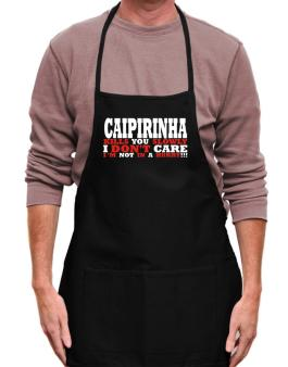 Caipirinha Kills You Slowly - I Dont Care, Im Not In A Hurry! Apron