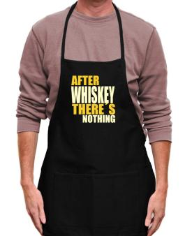 After Whiskey Theres Nothing Apron