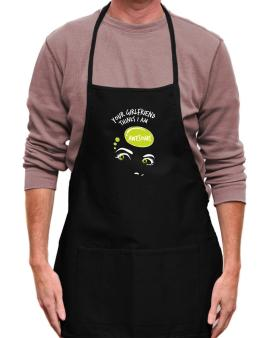 Your Girlfriend Thinks I Am Awesome Apron