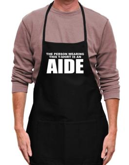 The Person Wearing This T-sshirt Is An Aide Apron