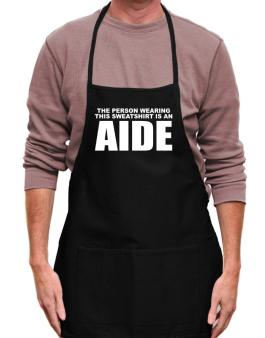 The Person Wearing This Sweatshirt Is An Aide Apron