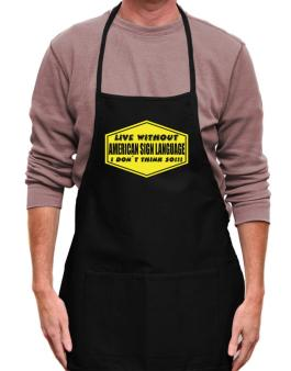 Live Without American Sign Language , I Dont Think So ! Apron