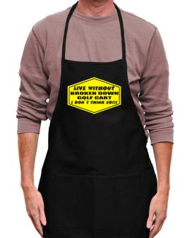 Live Without Broken Down Golf Cart  , I Dont Think So ! Apron