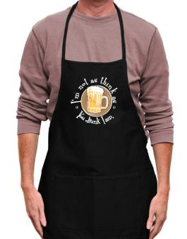 Im Not As Think As You Drunk I Am. Apron