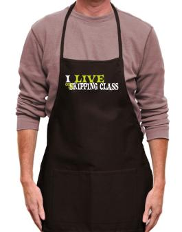 I Live Off Of Skipping Class Apron