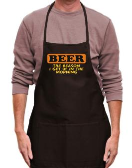 Beer - The Reason I Get Up In The Morning Apron