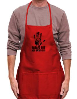 Shared Life , Not Owned Life Apron