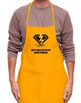 Dont make me use my superpowers Apron