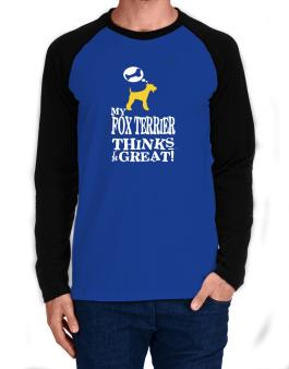My Fox Terrier Thinks I Am Great Long-sleeve Raglan T-Shirt