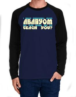 I Know Everything About Abanyom? Do You Want Me To Teach You? Long-sleeve Raglan T-Shirt
